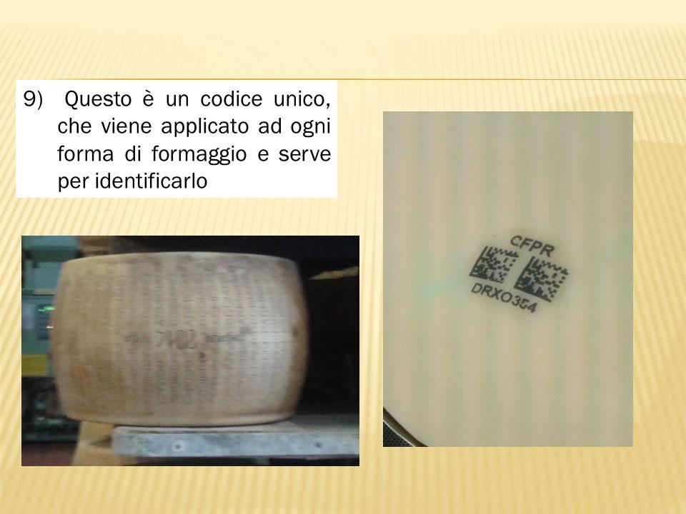 9) Questo è un codice unico, che viene applicato ad ogni forma di formaggio e serve per identificarlo