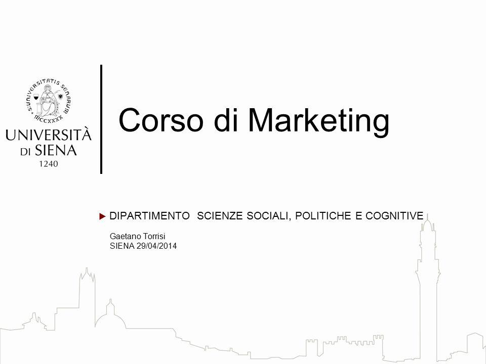  DIPARTIMENTO SCIENZE SOCIALI, POLITICHE E COGNITIVE Gaetano Torrisi SIENA 29/04/2014 Corso di Marketing