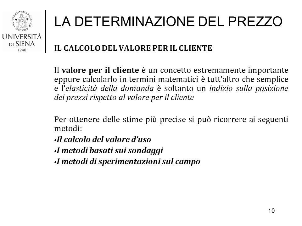 LA DETERMINAZIONE DEL PREZZO IL CALCOLO DEL VALORE PER IL CLIENTE Il valore per il cliente è un concetto estremamente importante eppure calcolarlo in