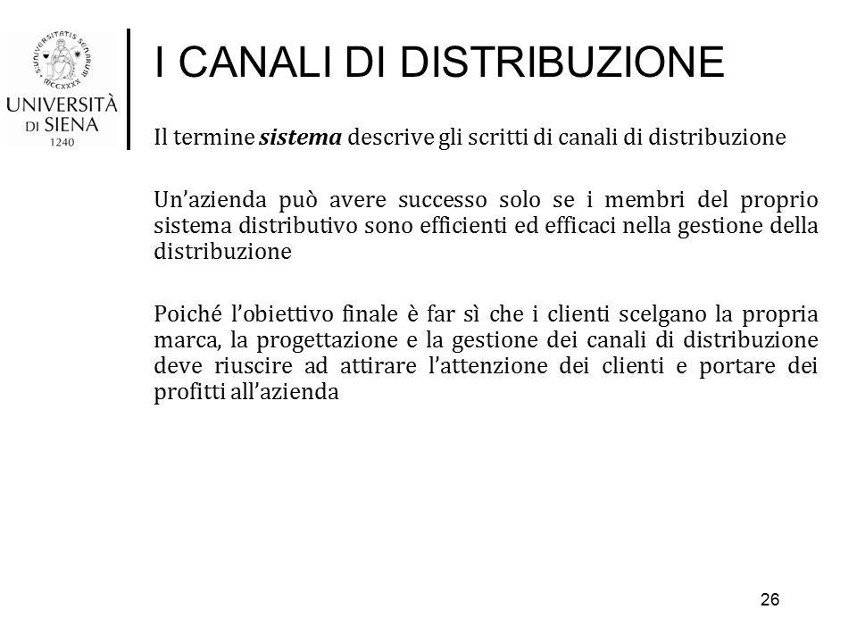 I CANALI DI DISTRIBUZIONE Il termine sistema descrive gli scritti di canali di distribuzione Un'azienda può avere successo solo se i membri del propri