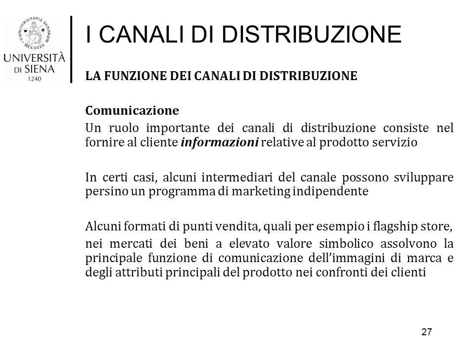 I CANALI DI DISTRIBUZIONE LA FUNZIONE DEI CANALI DI DISTRIBUZIONE Comunicazione Un ruolo importante dei canali di distribuzione consiste nel fornire a