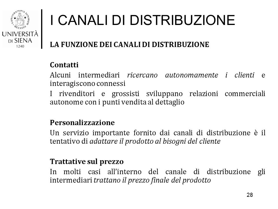 I CANALI DI DISTRIBUZIONE LA FUNZIONE DEI CANALI DI DISTRIBUZIONE Contatti Alcuni intermediari ricercano autonomamente i clienti e interagiscono conne