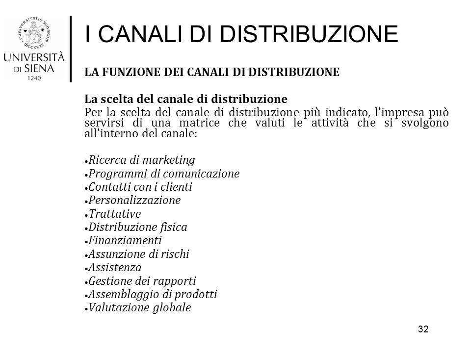 I CANALI DI DISTRIBUZIONE LA FUNZIONE DEI CANALI DI DISTRIBUZIONE La scelta del canale di distribuzione Per la scelta del canale di distribuzione più