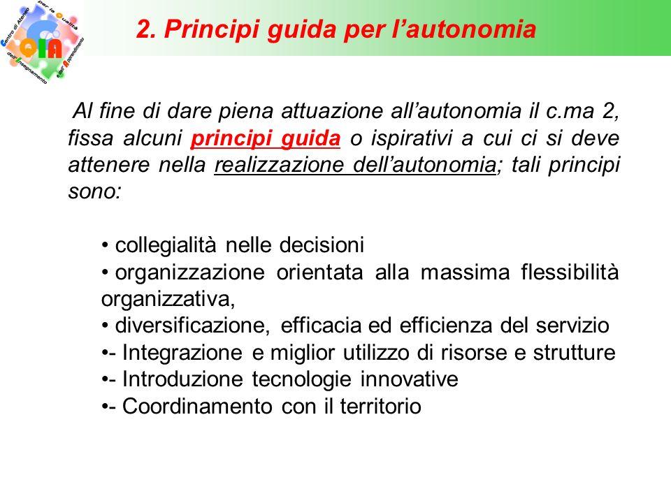 2. Principi guida per l'autonomia Al fine di dare piena attuazione all'autonomia il c.ma 2, fissa alcuni principi guida o ispirativi a cui ci si deve