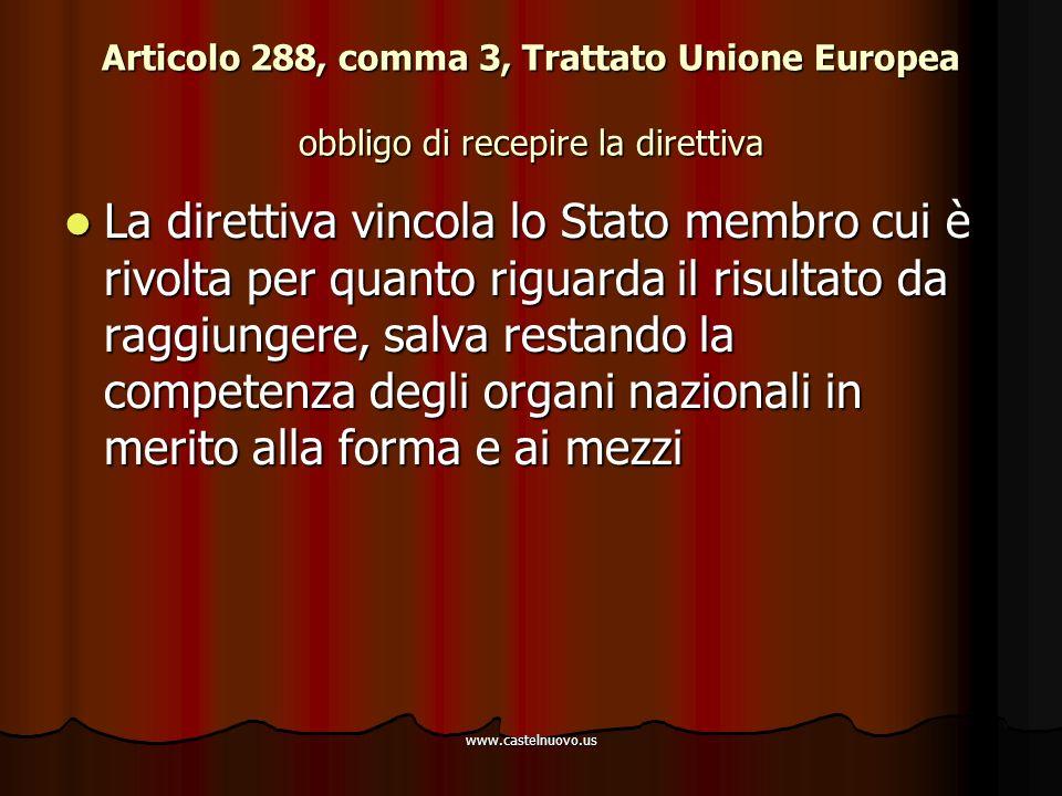 www.castelnuovo.us Articolo 288, comma 3, Trattato Unione Europea obbligo di recepire la direttiva La direttiva vincola lo Stato membro cui è rivolta