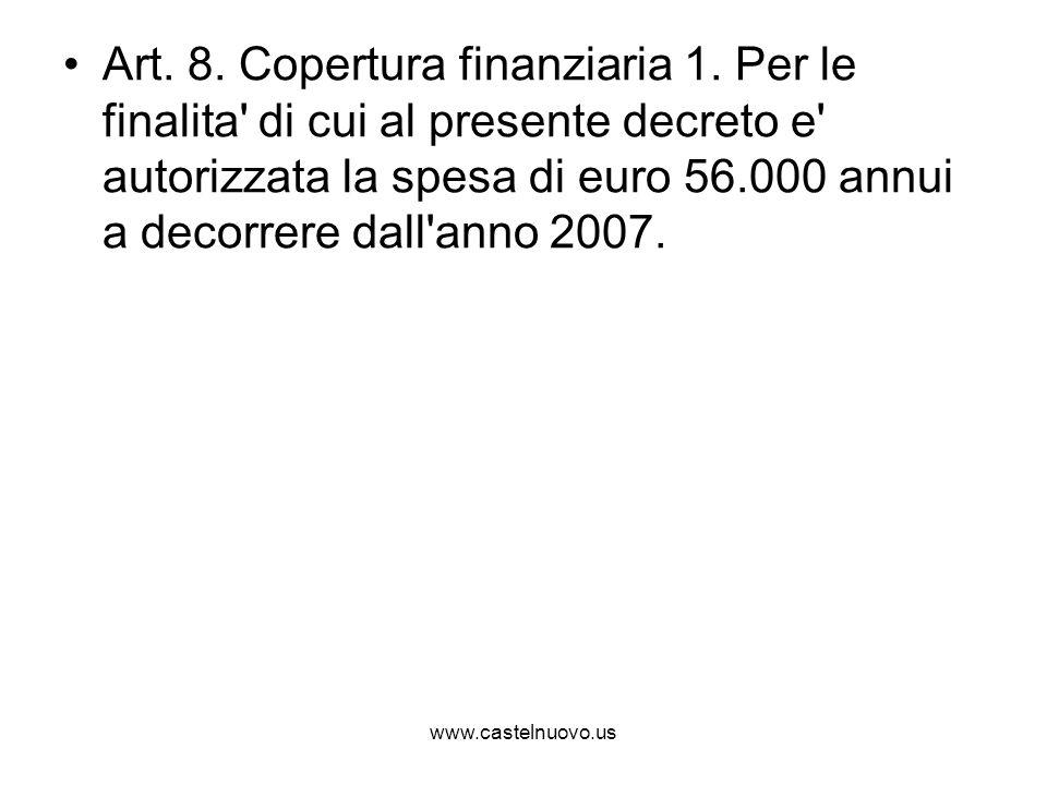 www.castelnuovo.us Art. 8. Copertura finanziaria 1. Per le finalita' di cui al presente decreto e' autorizzata la spesa di euro 56.000 annui a decorre