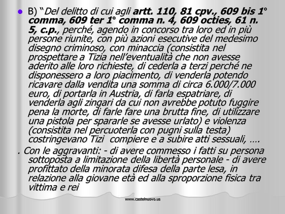 """www.castelnuovo.us B) """"Del delitto di cui agli artt. 110, 81 cpv., 609 bis 1° comma, 609 ter 1° comma n. 4, 609 octies, 61 n. 5, c.p., perché, agendo"""