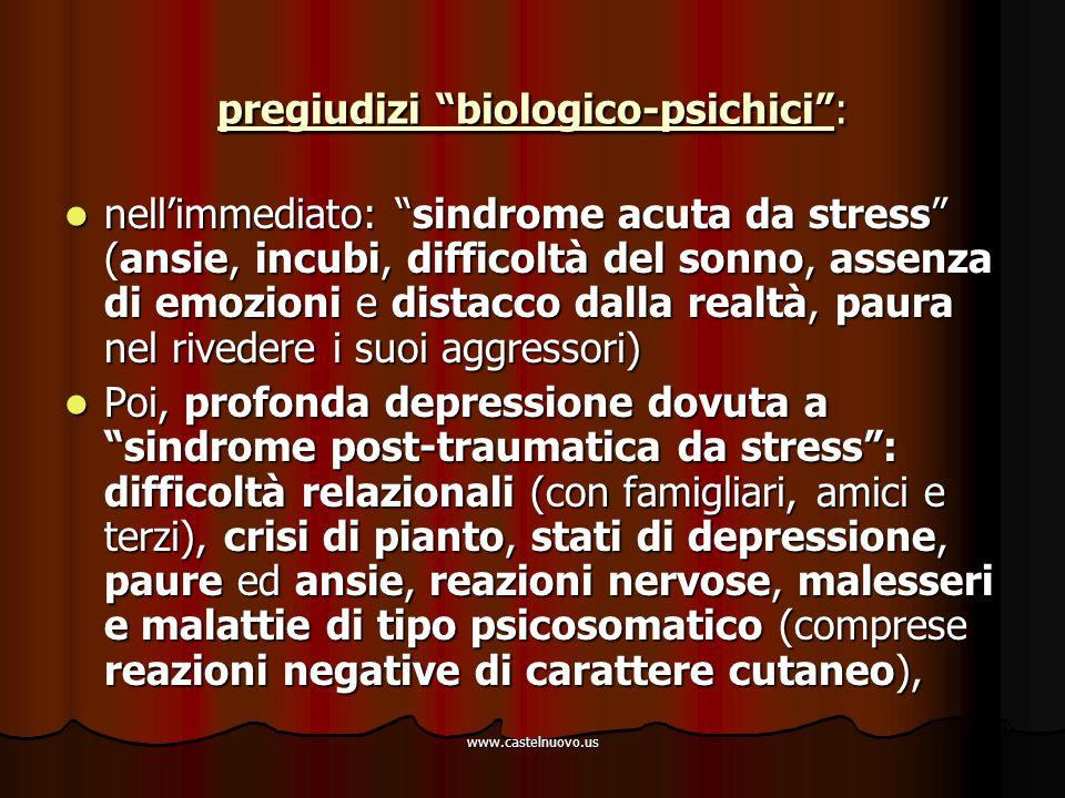 """www.castelnuovo.us pregiudizi """"biologico-psichici"""": nell'immediato: """"sindrome acuta da stress"""" (ansie, incubi, difficoltà del sonno, assenza di emozio"""