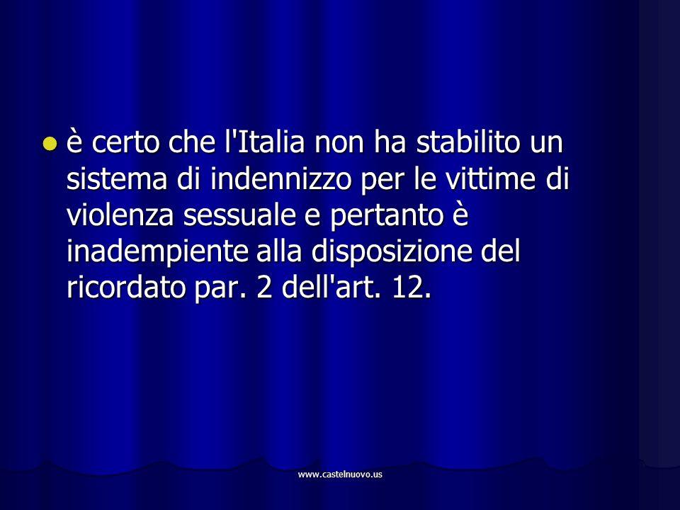 www.castelnuovo.us è certo che l'Italia non ha stabilito un sistema di indennizzo per le vittime di violenza sessuale e pertanto è inadempiente alla d