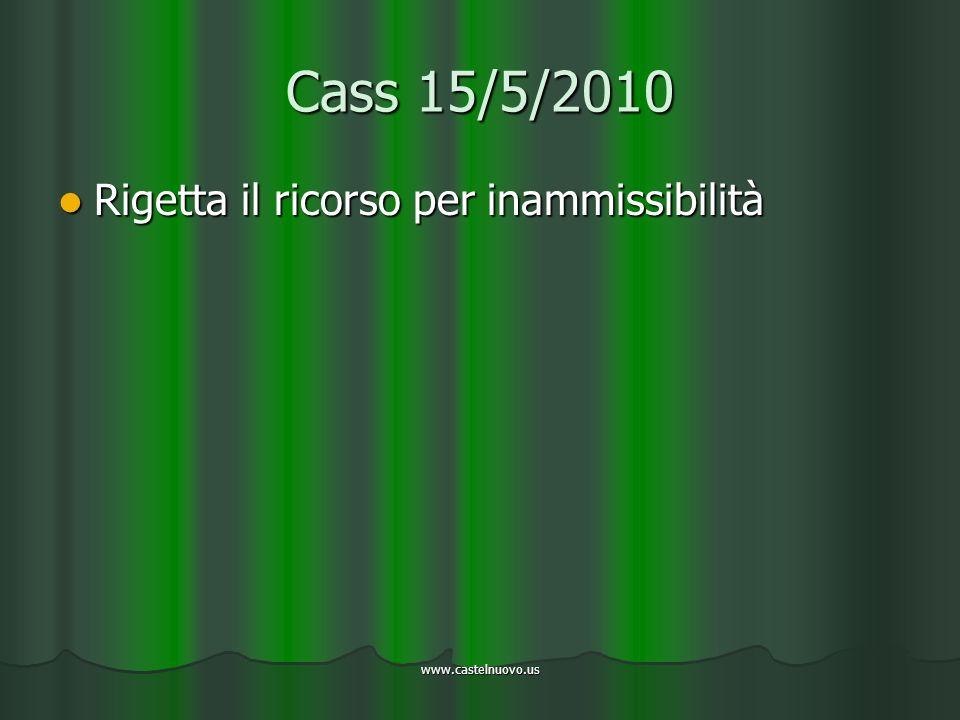 www.castelnuovo.us Cass 15/5/2010 Rigetta il ricorso per inammissibilità Rigetta il ricorso per inammissibilità