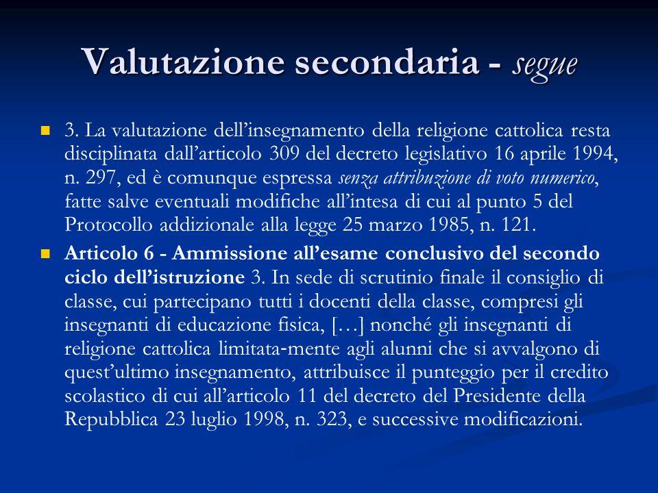 Valutazione secondaria - segue 3. La valutazione dell'insegnamento della religione cattolica resta disciplinata dall'articolo 309 del decreto legislat