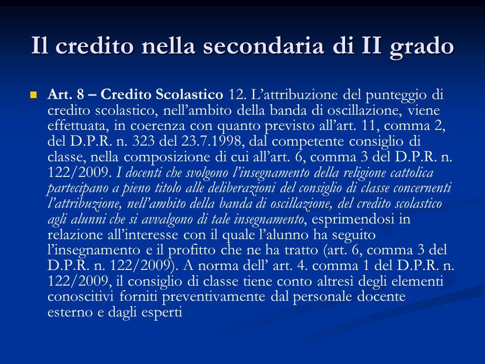 Il credito nella secondaria di II grado Art. 8 – Credito Scolastico 12. L'attribuzione del punteggio di credito scolastico, nell'ambito della banda di