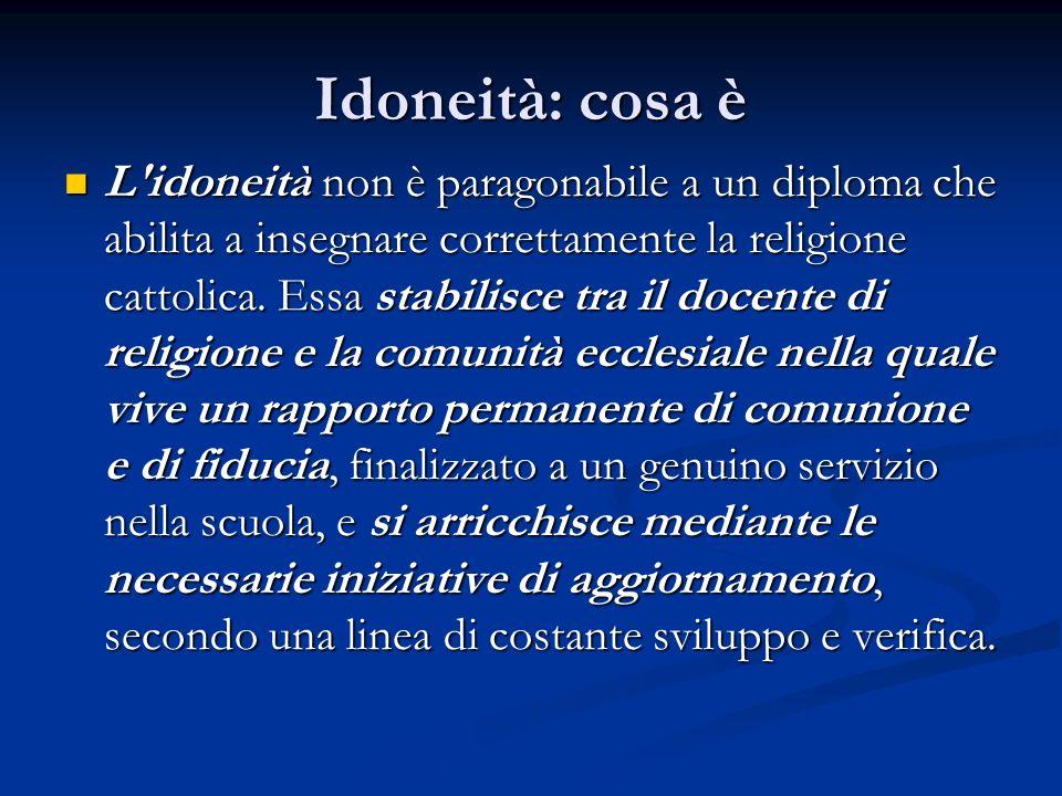 Idoneità: cosa è L idoneità non è paragonabile a un diploma che abilita a insegnare correttamente la religione cattolica.