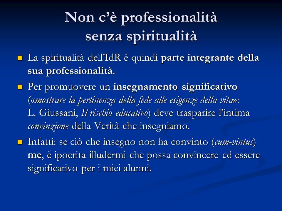 Non c'è professionalità senza spiritualità La spiritualità dell'IdR è quindi parte integrante della sua professionalità. La spiritualità dell'IdR è qu