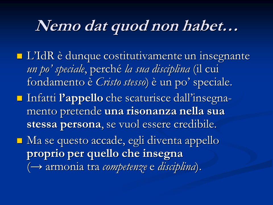 Nemo dat quod non habet… L'IdR è dunque costitutivamente un insegnante un po' speciale, perché la sua disciplina (il cui fondamento è Cristo stesso) è un po' speciale.