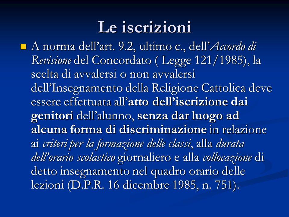 Le iscrizioni A norma dell'art. 9.2, ultimo c., dell'Accordo di Revisione del Concordato ( Legge 121/1985), la scelta di avvalersi o non avvalersi del