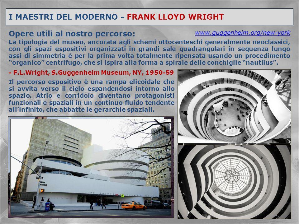 I MAESTRI DEL MODERNO - FRANK LLOYD WRIGHT Opere utili al nostro percorso: La tipologia del museo, ancorata agli schemi ottocenteschi generalmente neo