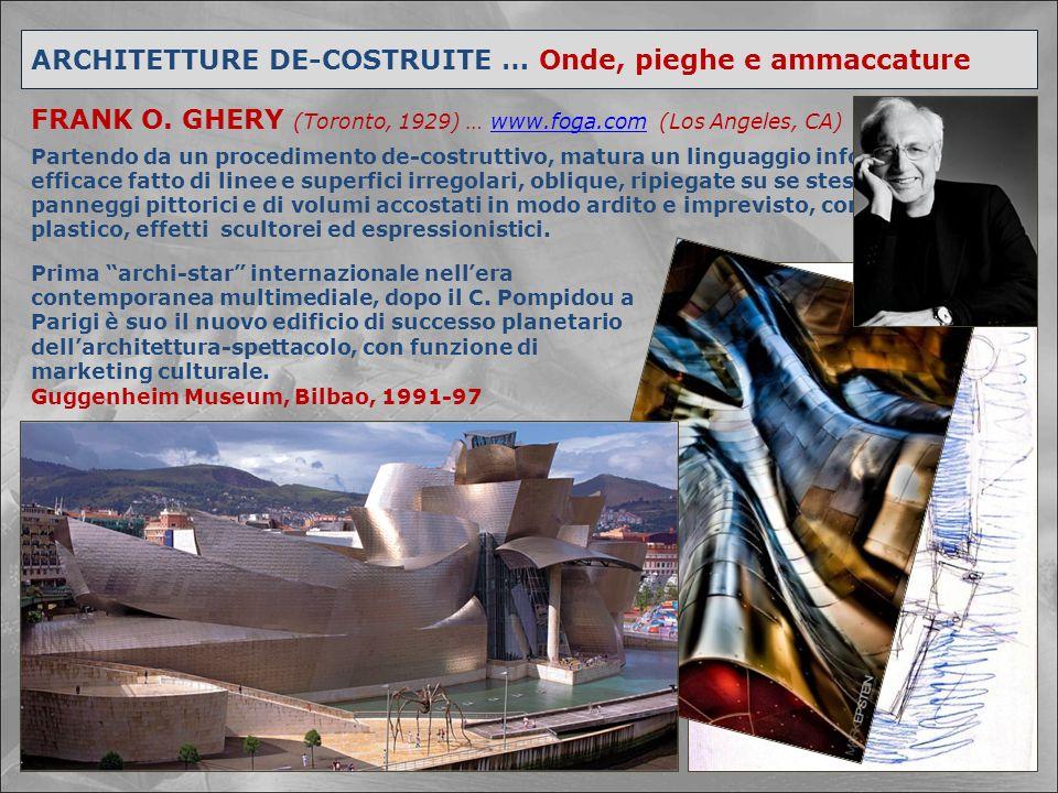 ARCHITETTURE DE-COSTRUITE … Onde, pieghe e ammaccature FRANK O. GHERY (Toronto, 1929) … www.foga.com (Los Angeles, CA)www.foga.com Partendo da un proc