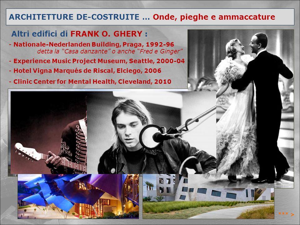 """ARCHITETTURE DE-COSTRUITE … Onde, pieghe e ammaccature Altri edifici di FRANK O. GHERY : - Nationale-Nederlanden Building, Praga, 1992-96 detta la """"Ca"""