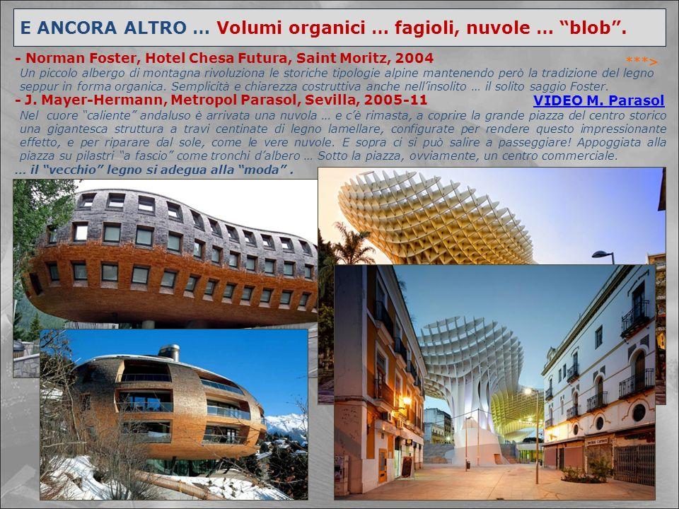 """E ANCORA ALTRO … Volumi organici … fagioli, nuvole … """"blob"""". ***> - J. Mayer-Hermann, Metropol Parasol, Sevilla, 2005-11 - Norman Foster, Hotel Chesa"""
