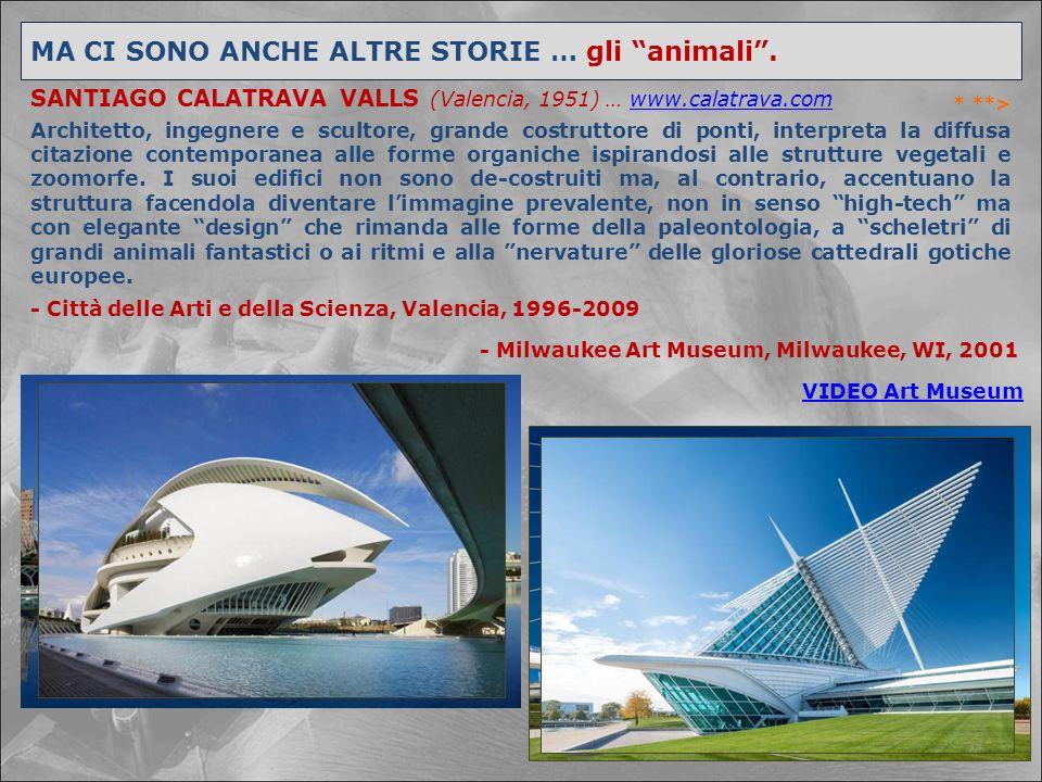 """* **> MA CI SONO ANCHE ALTRE STORIE … gli """"animali"""". SANTIAGO CALATRAVA VALLS (Valencia, 1951) … www.calatrava.comwww.calatrava.com Architetto, ingegn"""