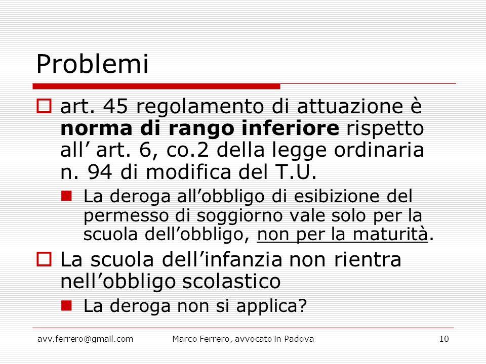avv.ferrero@gmail.comMarco Ferrero, avvocato in Padova10 Problemi  art. 45 regolamento di attuazione è norma di rango inferiore rispetto all' art. 6,