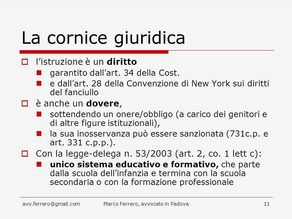 avv.ferrero@gmail.comMarco Ferrero, avvocato in Padova11 La cornice giuridica  l'istruzione è un diritto garantito dall'art. 34 della Cost. e dall'ar