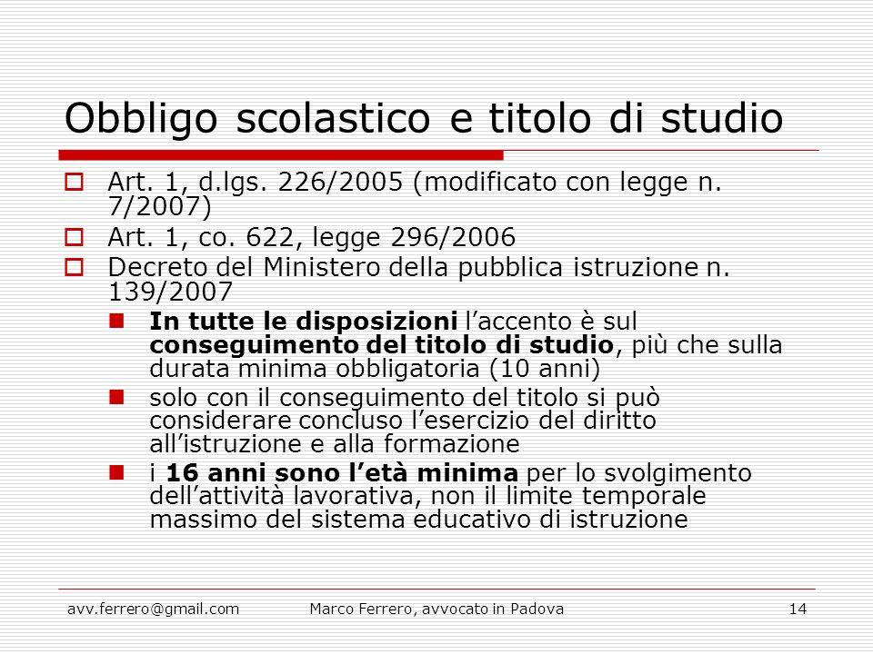 avv.ferrero@gmail.comMarco Ferrero, avvocato in Padova14 Obbligo scolastico e titolo di studio  Art. 1, d.lgs. 226/2005 (modificato con legge n. 7/20
