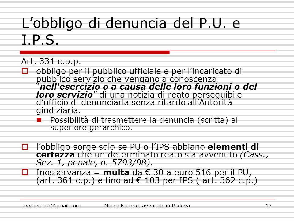 avv.ferrero@gmail.comMarco Ferrero, avvocato in Padova17 L'obbligo di denuncia del P.U. e I.P.S. Art. 331 c.p.p.  obbligo per il pubblico ufficiale e