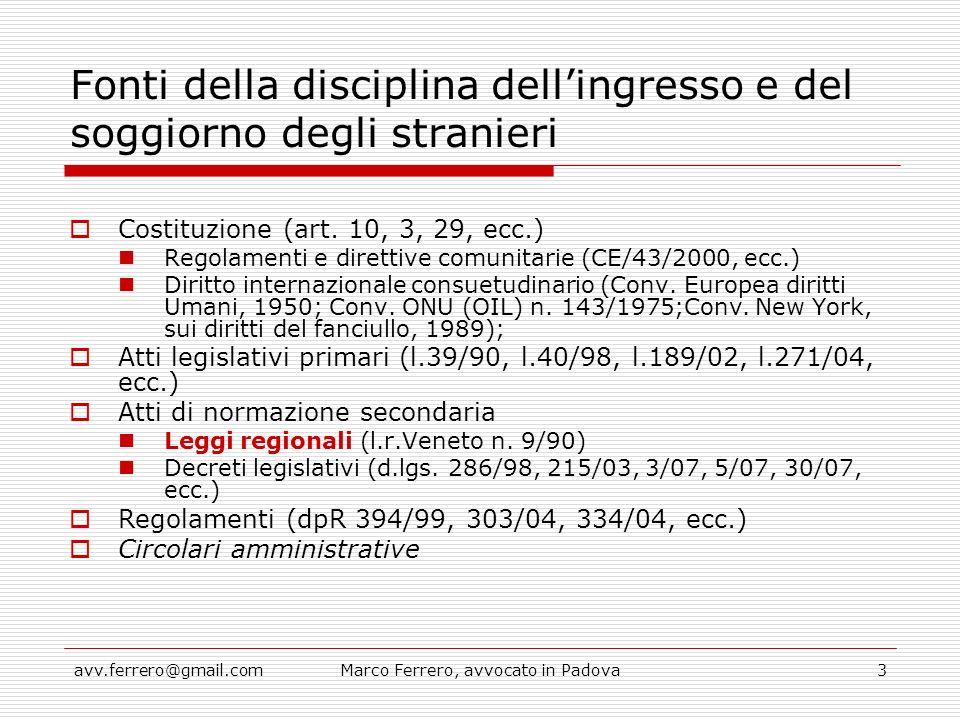 avv.ferrero@gmail.comMarco Ferrero, avvocato in Padova3 Fonti della disciplina dell'ingresso e del soggiorno degli stranieri  Costituzione (art. 10,