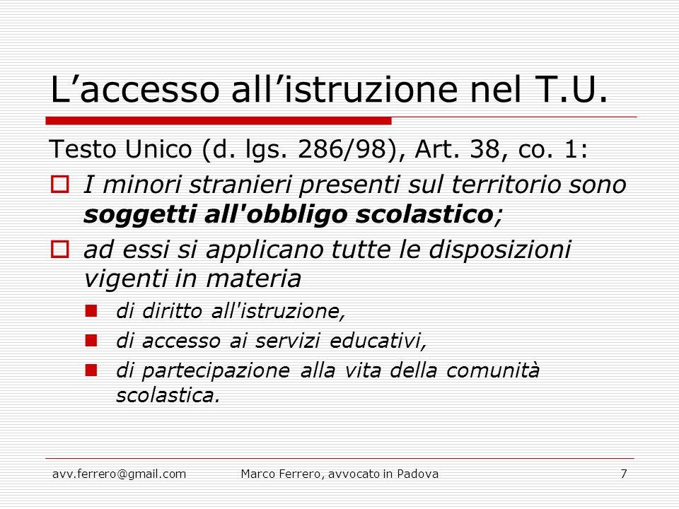 avv.ferrero@gmail.comMarco Ferrero, avvocato in Padova7 L'accesso all'istruzione nel T.U. Testo Unico (d. lgs. 286/98), Art. 38, co. 1:  I minori str