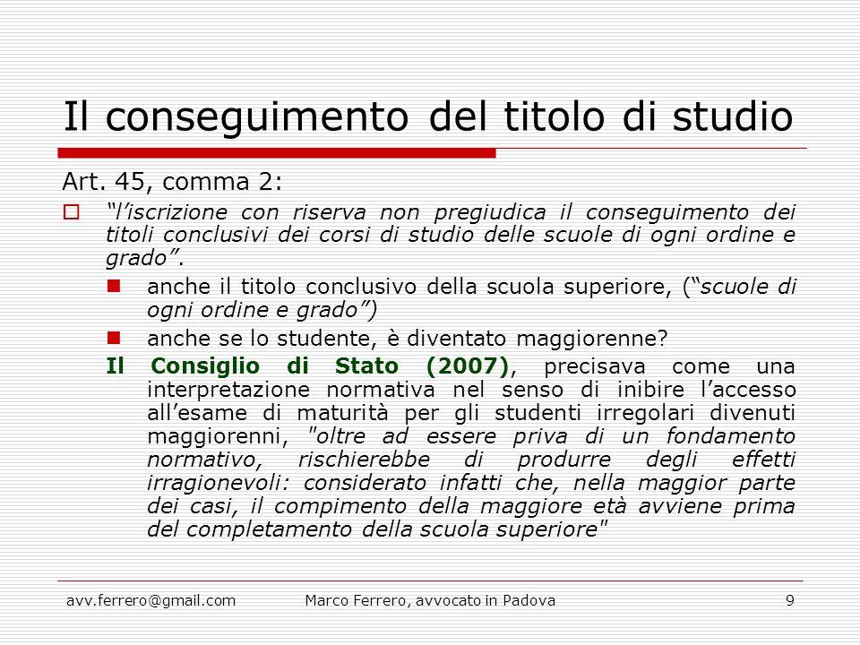 """avv.ferrero@gmail.comMarco Ferrero, avvocato in Padova9 Il conseguimento del titolo di studio Art. 45, comma 2:  """"l'iscrizione con riserva non pregiu"""