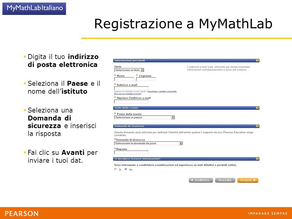 Registrazione a MyMathLab  Digita il tuo indirizzo di posta elettronica  Seleziona il Paese e il nome dell'istituto  Seleziona una Domanda di sicur