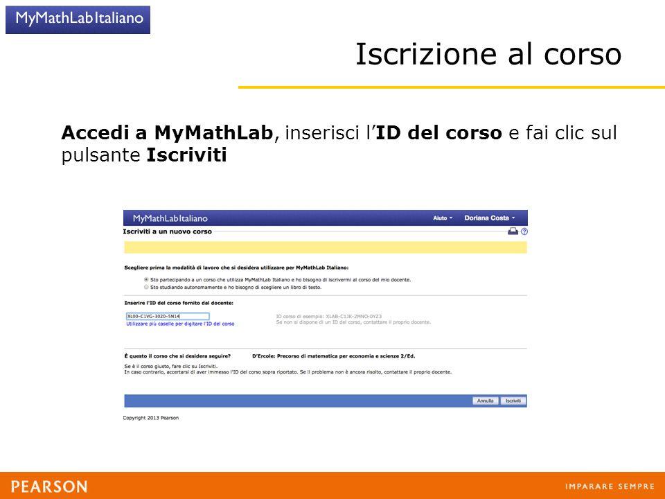 Iscrizione al corso Accedi a MyMathLab, inserisci l'ID del corso e fai clic sul pulsante Iscriviti