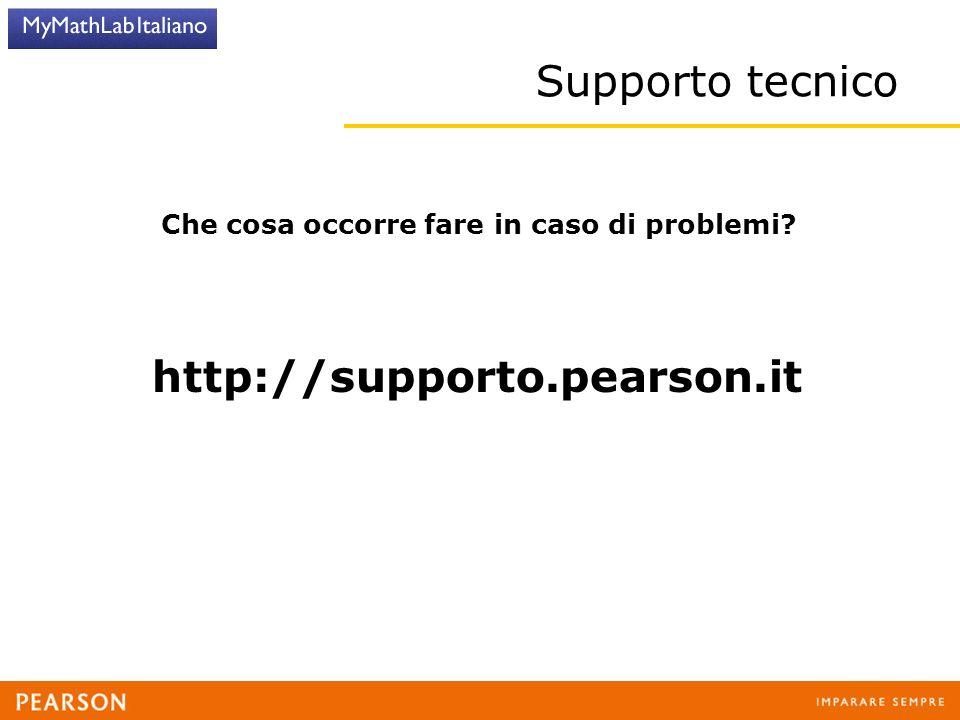 Supporto tecnico Che cosa occorre fare in caso di problemi http://supporto.pearson.it