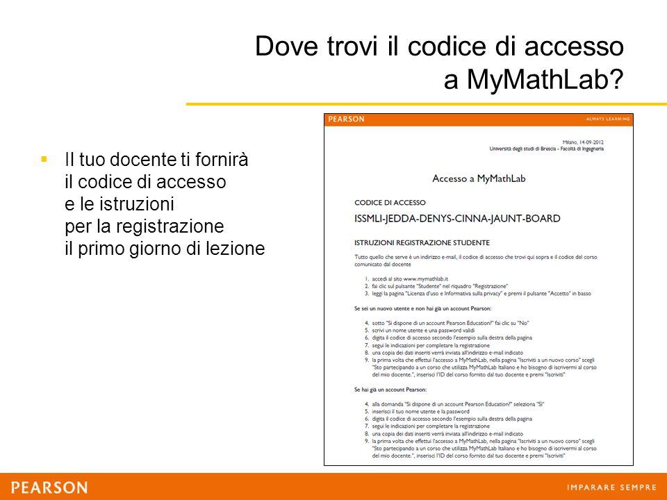 Dove trovi il codice di accesso a MyMathLab?  Il tuo docente ti fornirà il codice di accesso e le istruzioni per la registrazione il primo giorno di