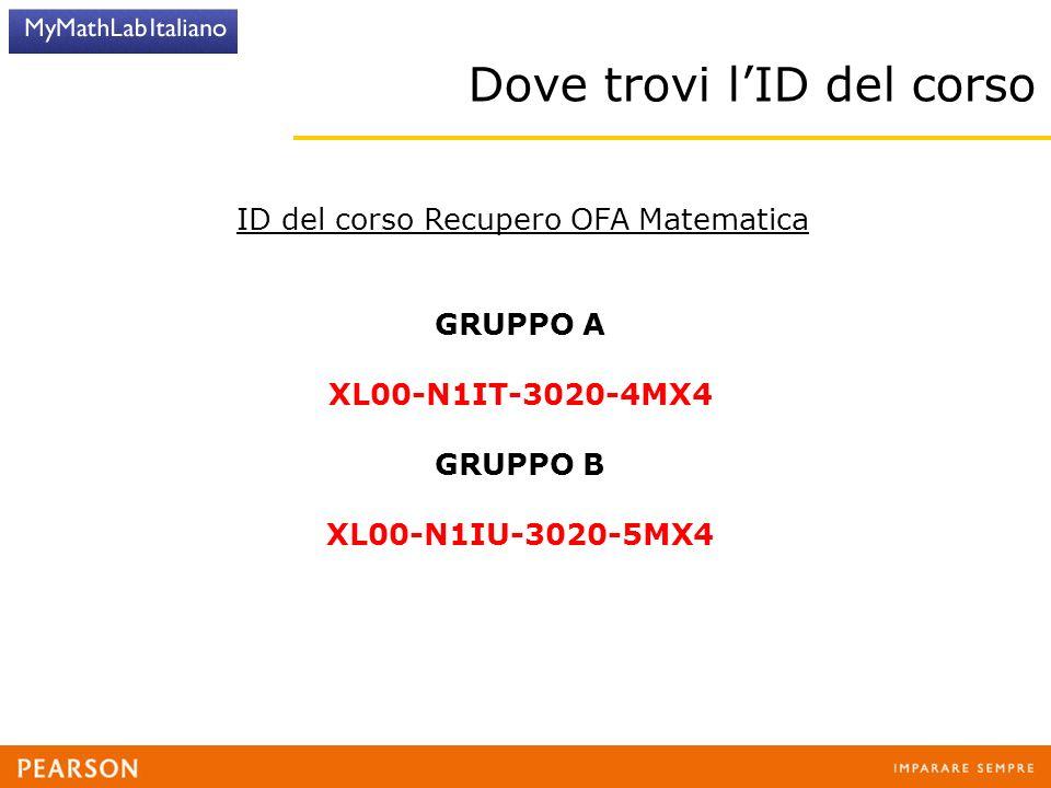 Dove trovi l'ID del corso ID del corso Recupero OFA Matematica GRUPPO A XL00-N1IT-3020-4MX4 GRUPPO B XL00-N1IU-3020-5MX4