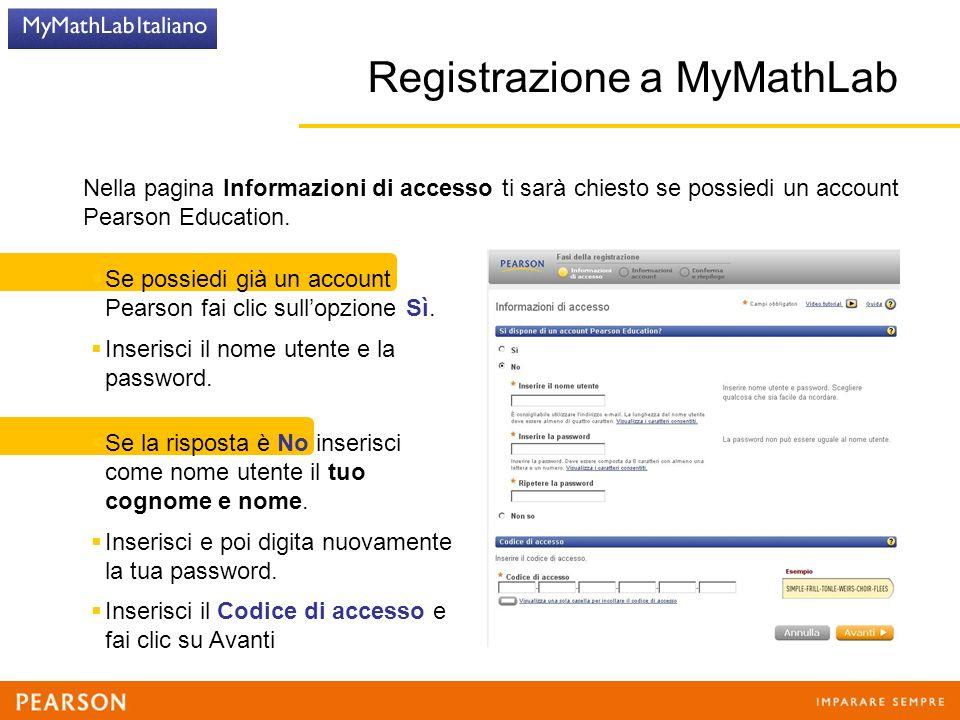  Se possiedi già un account Pearson fai clic sull'opzione Sì.  Inserisci il nome utente e la password. Registrazione a MyMathLab Nella pagina Inform