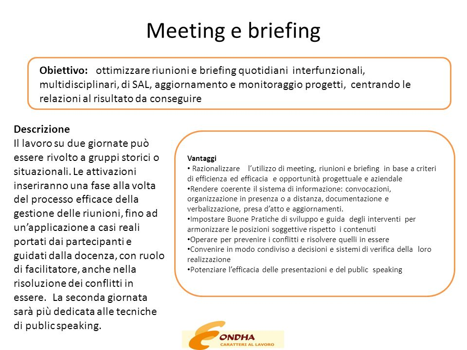 Meeting e briefing Obiettivo: ottimizzare riunioni e briefing quotidiani interfunzionali, multidisciplinari, di SAL, aggiornamento e monitoraggio prog