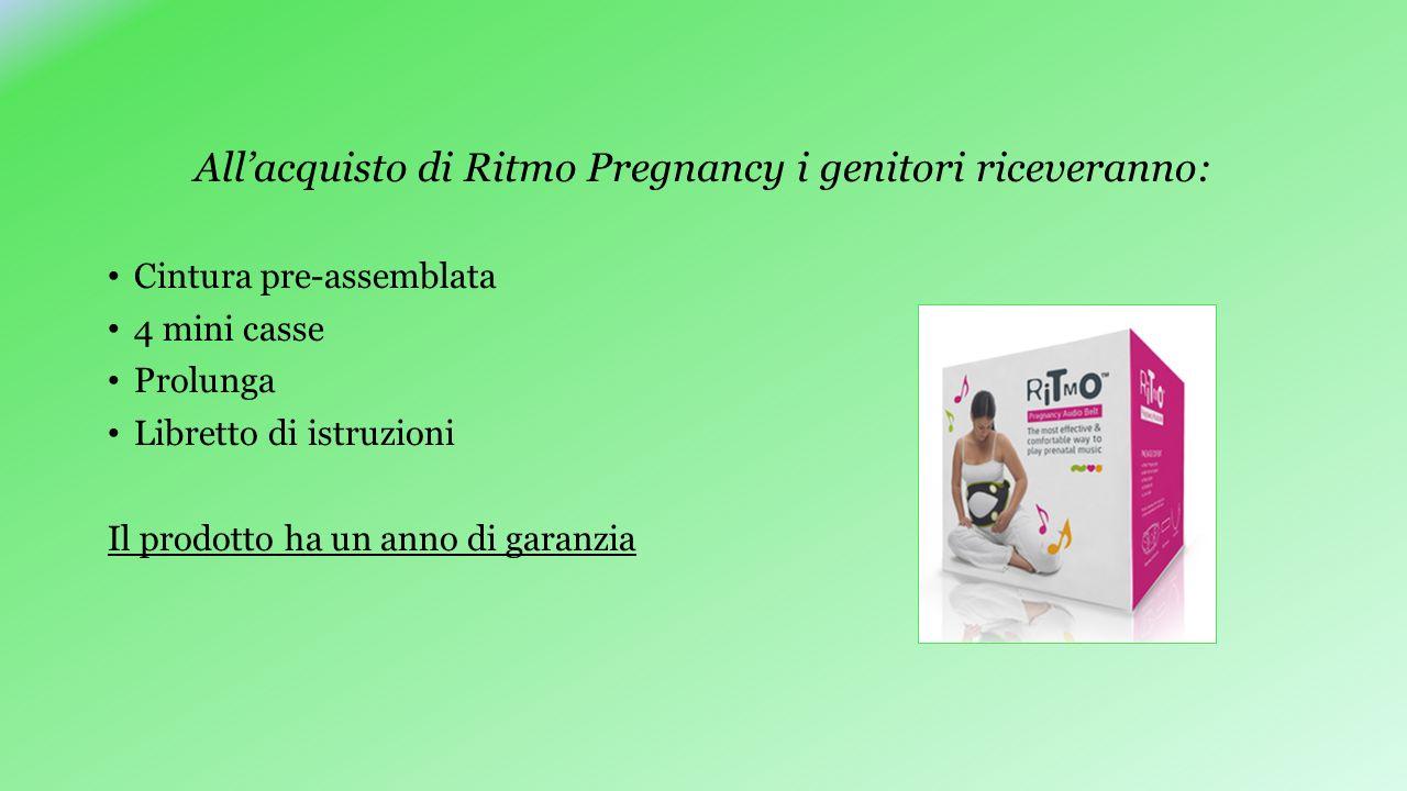 All'acquisto di Ritmo Pregnancy i genitori riceveranno: Cintura pre-assemblata 4 mini casse Prolunga Libretto di istruzioni Il prodotto ha un anno di