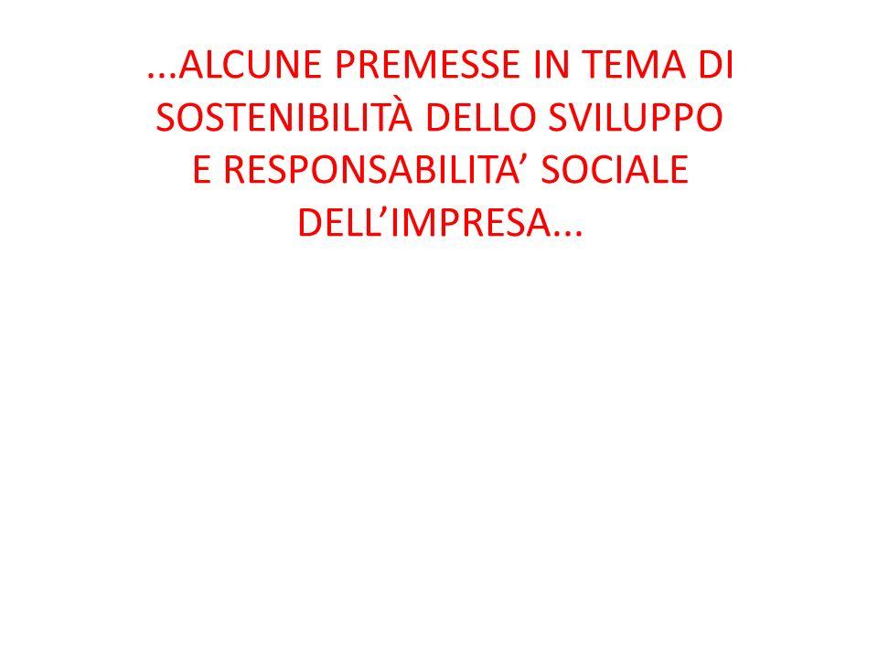 ...ALCUNE PREMESSE IN TEMA DI SOSTENIBILITÀ DELLO SVILUPPO E RESPONSABILITA' SOCIALE DELL'IMPRESA...