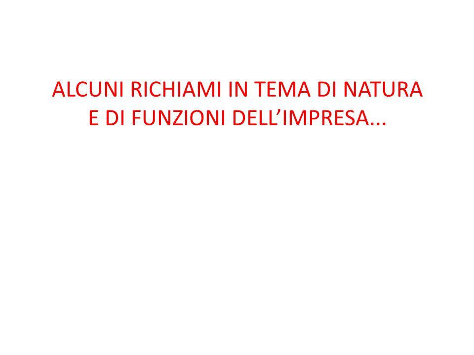 ALCUNI RICHIAMI IN TEMA DI NATURA E DI FUNZIONI DELL'IMPRESA...