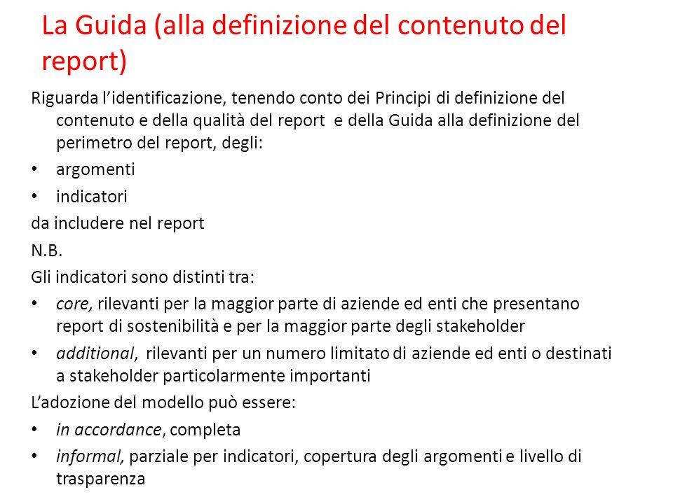 La Guida (alla definizione del contenuto del report) Riguarda l'identificazione, tenendo conto dei Principi di definizione del contenuto e della qualità del report e della Guida alla definizione del perimetro del report, degli: argomenti indicatori da includere nel report N.B.