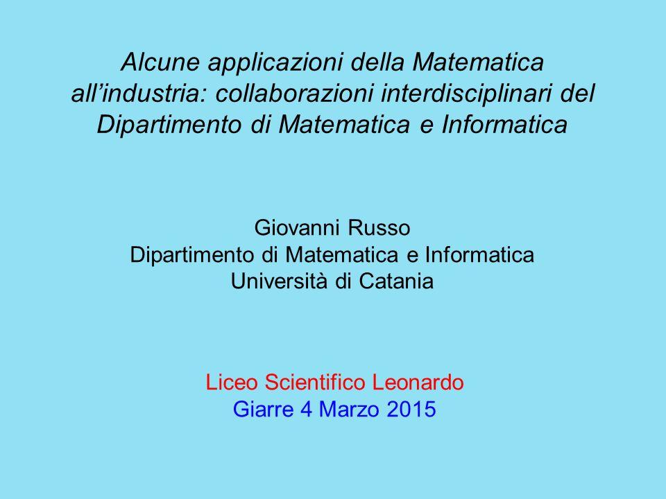 Alcune applicazioni della Matematica all'industria: collaborazioni interdisciplinari del Dipartimento di Matematica e Informatica Giovanni Russo Dipar