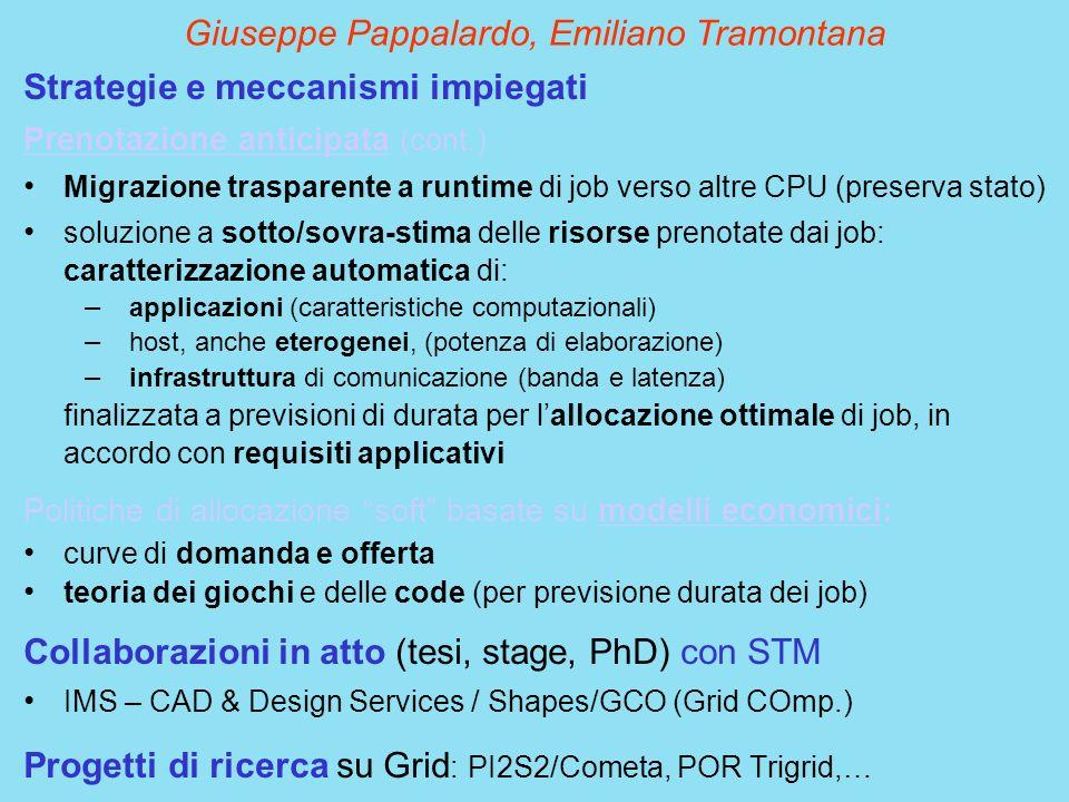 Strategie e meccanismi impiegati Prenotazione anticipata (cont.) Migrazione trasparente a runtime di job verso altre CPU (preserva stato) soluzione a
