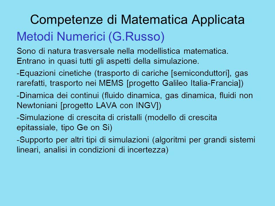 Competenze di Matematica Applicata Metodi Numerici (G.Russo) Sono di natura trasversale nella modellistica matematica. Entrano in quasi tutti gli aspe