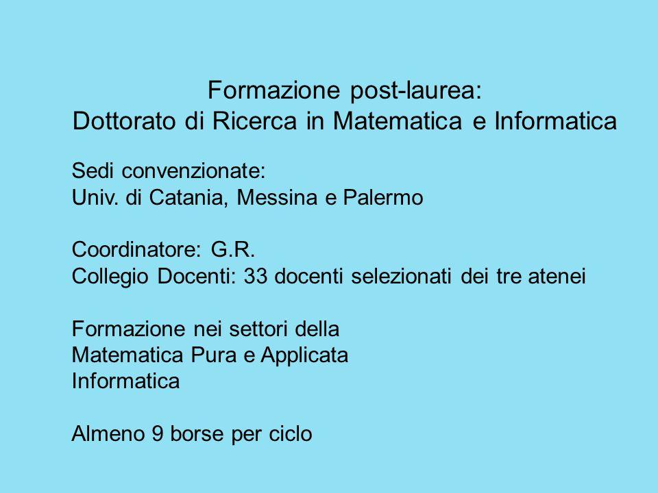 Formazione post-laurea: Dottorato di Ricerca in Matematica e Informatica Sedi convenzionate: Univ. di Catania, Messina e Palermo Coordinatore: G.R. Co