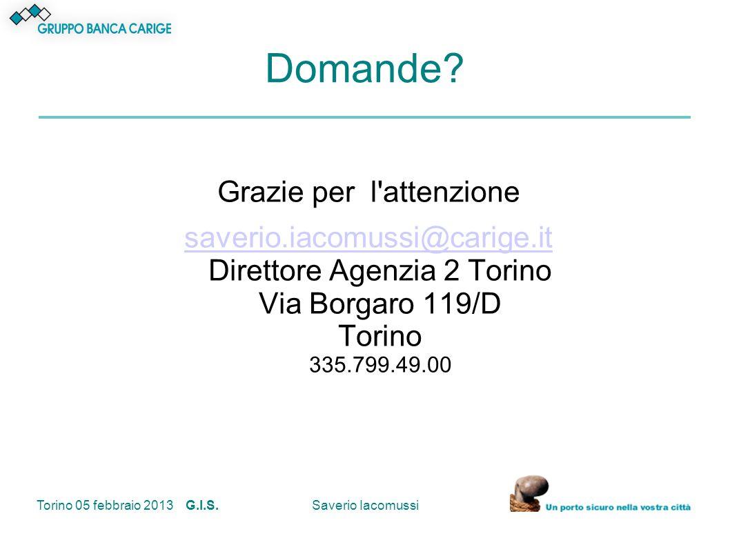 Torino 05 febbraio 2013 G.I.S.Saverio Iacomussi Domande? Grazie per l'attenzione saverio.iacomussi@carige.it saverio.iacomussi@carige.it Direttore Age