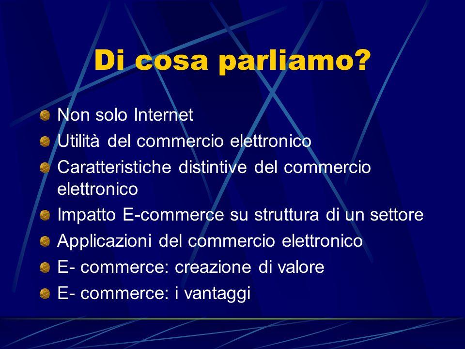 Non solo Internet Il commercio elettronico consiste nello svolgimento di attività commerciali e di transazioni per via elettronica (Commissione Europea - 1997) Mercati finanziari Pagamento telematico NEW!: I PC servono per comunicare