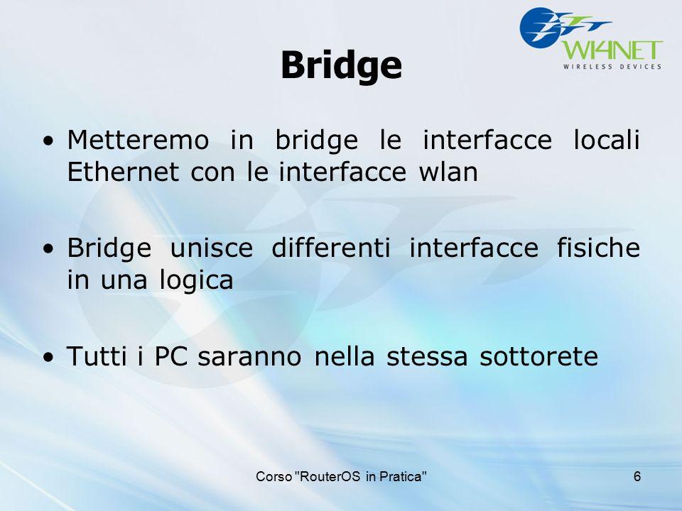 Corso Wireless in Pratica 47 PPPoE Client setup Aggiungere un PPPoE Client Bisogna impostare l'interfaccia Impostare user e password